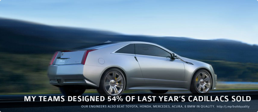 My teams designed 83% of last year's Cadillacs sold